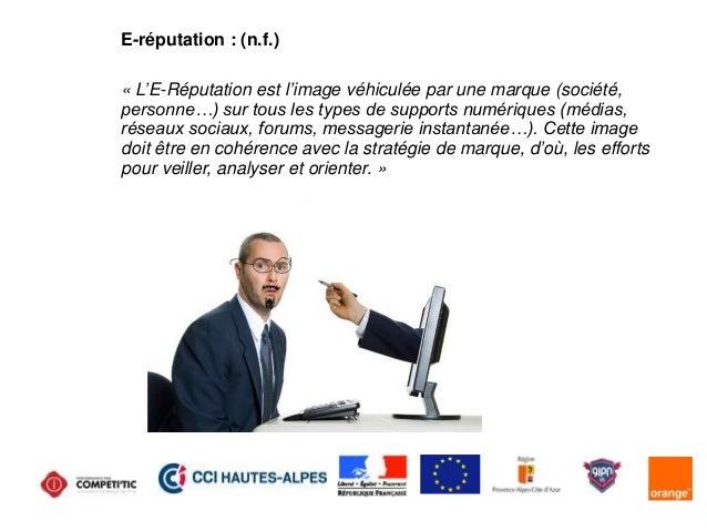 E-réputation : (n.f.) « L'E-Réputation est l'image véhiculée par une marque (société, personne…) sur tous les types de sup...