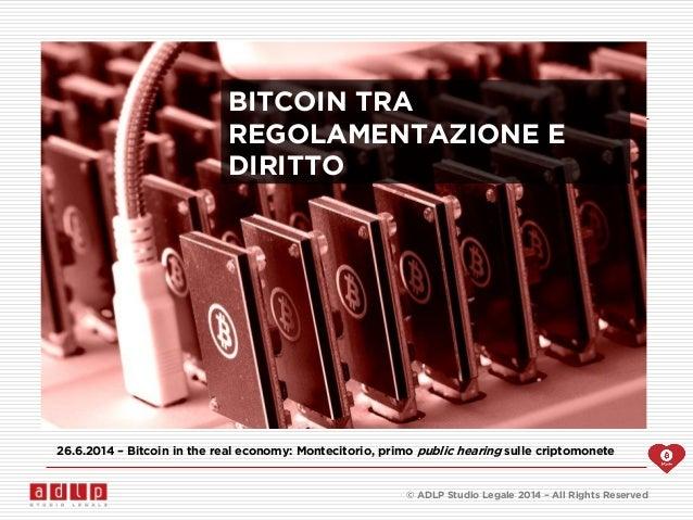 © ADLP Studio Legale 2014 – All Rights Reserved BITCOIN TRA REGOLAMENTAZIONE E DIRITTO 26.6.2014 – Bitcoin in the real eco...