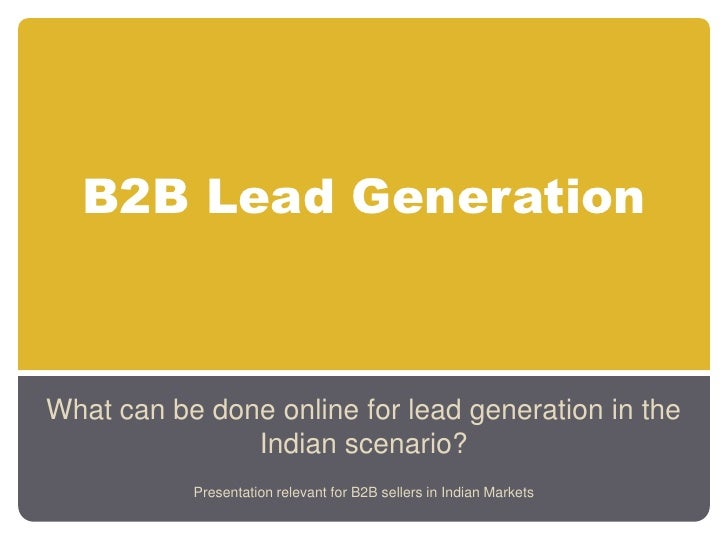 B2B Lead Generation<br />What can be done online for lead generation in the Indian scenario?<br />Presentation relevant fo...