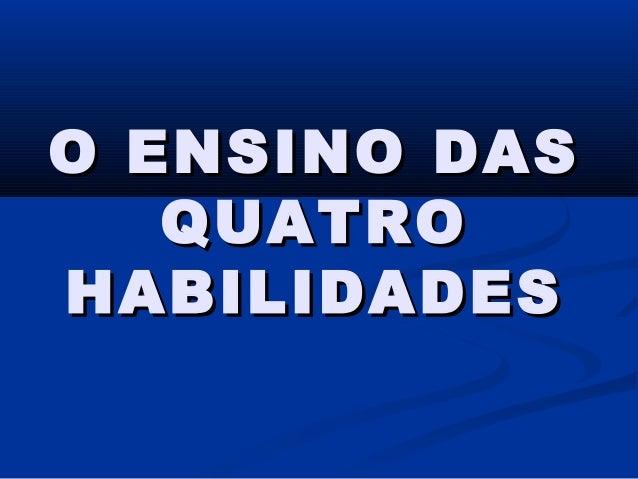 O ENSINO DAS QUATRO HABILIDADES