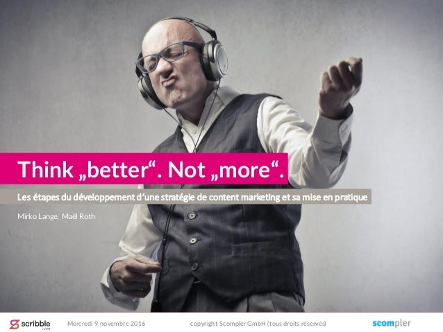 """Les étapes du développement d'une stratégie de content marketing et sa mise en pratique Think """"better"""". Not """"more"""". Mirko ..."""