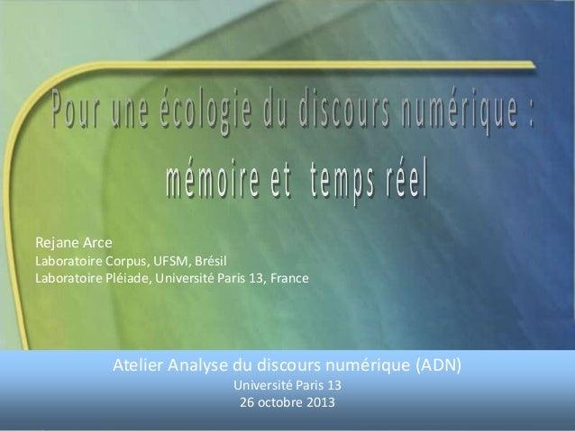 Rejane Arce Laboratoire Corpus, UFSM, Brésil Laboratoire Pléiade, Université Paris 13, France  Atelier Analyse du discours...