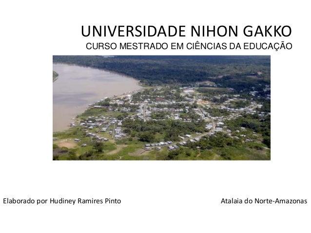 UNIVERSIDADE NIHON GAKKO                        CURSO MESTRADO EM CIÊNCIAS DA EDUCAÇÃOElaborado por Hudiney Ramires Pinto ...