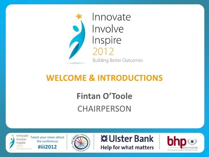 WELCOME & INTRODUCTIONS                         Fintan O'Toole                         CHAIRPERSONTweet your views about  ...