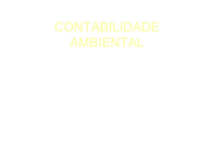 CONTABILIDADE       AMBIENTAL       Adenilson ToméFrancivaldo Fernandes da Silva  Lázaro Miranda de Freitas  Luciano Gomel...
