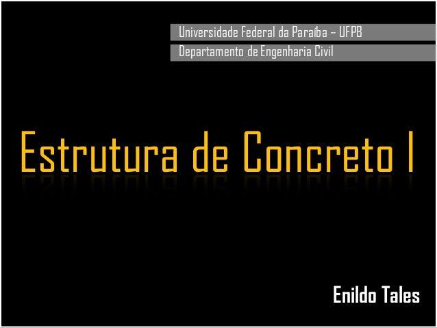 Universidade Federal da Paraíba – UFPB Departamento de Engenharia Civil Estrutura de Concreto I Enildo Tales