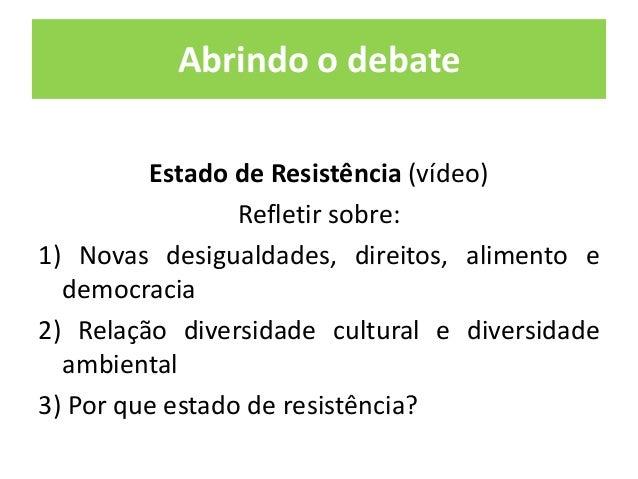 Abrindo o debate  Estado de Resistência (vídeo)  Refletir sobre:  1) Novas desigualdades, direitos, alimento e  democracia...