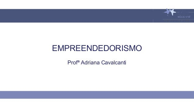 EMPREENDEDORISMO Profª Adriana Cavalcanti