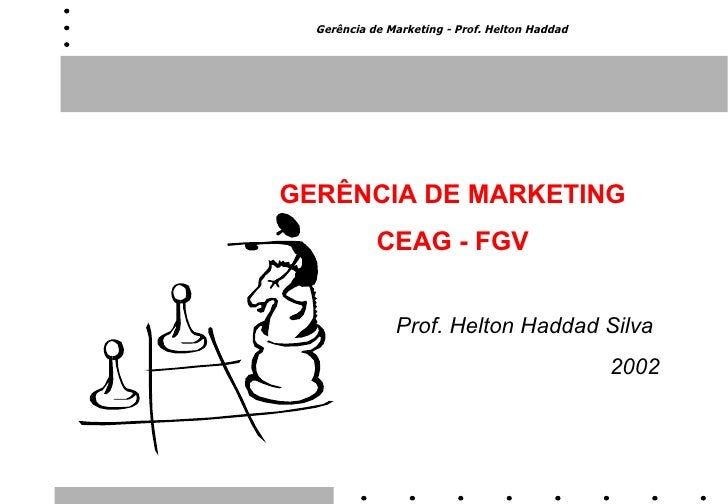 GERÊNCIA DE MARKETING  CEAG - FGV  Prof. Helton Haddad Silva  2002