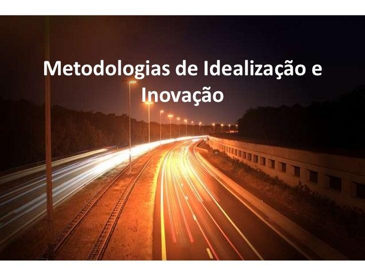 Metodologias de Idealização e         Inovação