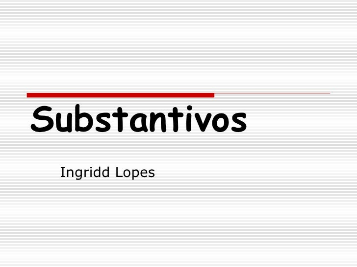 Substantivos Ingridd Lopes