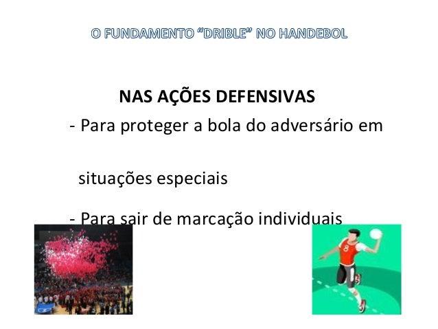 NAS AÇÕES DEFENSIVAS - Para proteger a bola do adversário em situações especiais - Para sair de marcação individuais