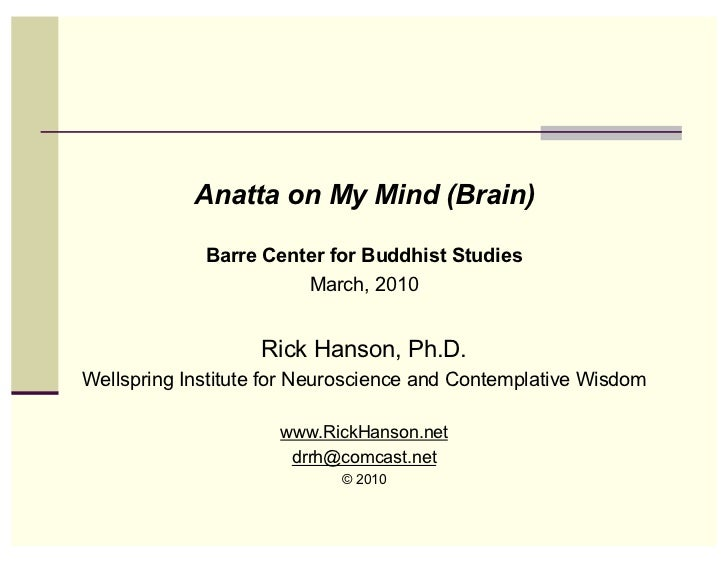 Anatta on My Mind (Brain)             Barre Center for Buddhist Studies                       March, 2010                 ...