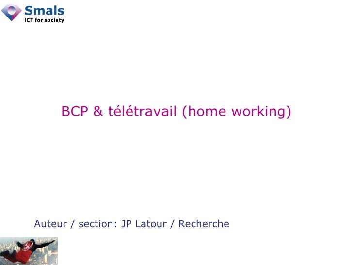 BCP & télétravail (home working) Auteur / section: JP Latour / Recherche