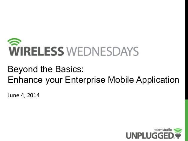 Beyond the Basics: Enhance your Enterprise Mobile Application June  4,  2014