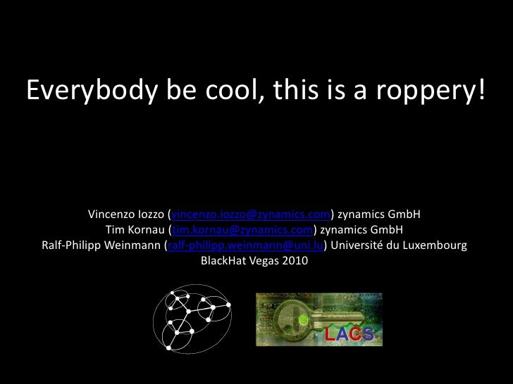 Everybody be cool, this is a roppery!              Vincenzo Iozzo (vincenzo.iozzo@zynamics.com) zynamics GmbH             ...
