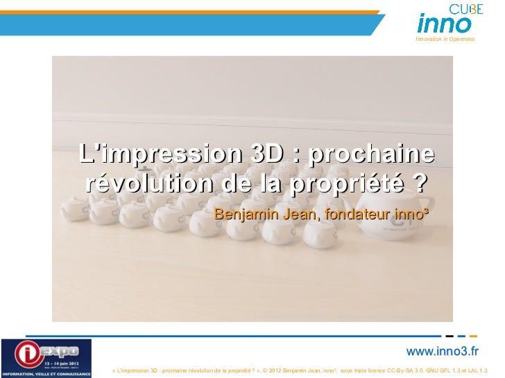 Innovation is OpennessLimpression 3D : prochainerévolution de la propriété ?                                         Benja...
