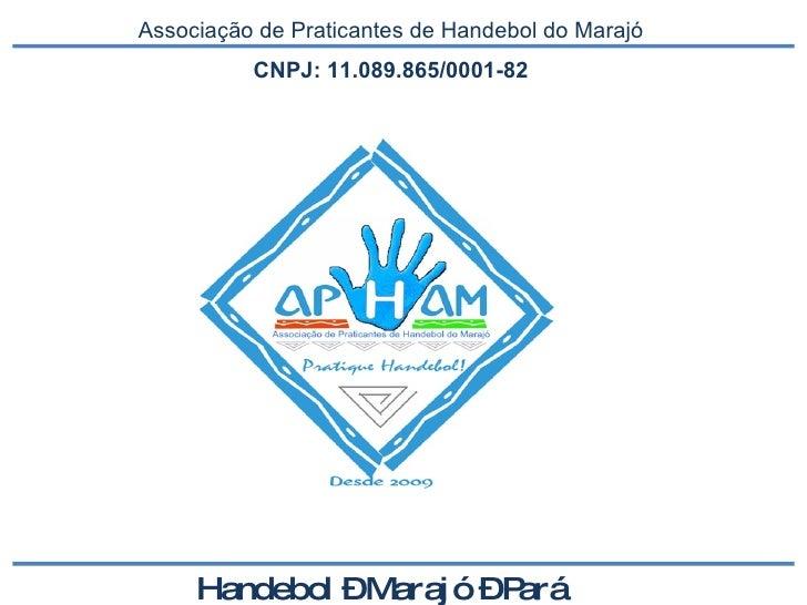 Associação de Praticantes de Handebol do Marajó CNPJ: 11.089.865/0001-82  Handebol – Marajó – Pará