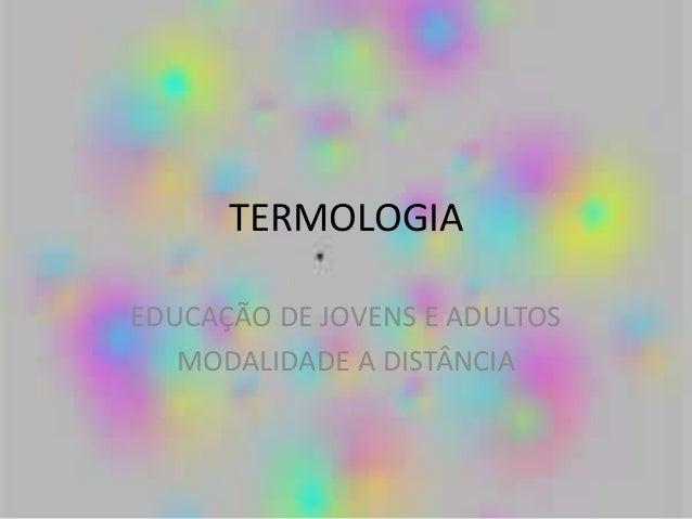 TERMOLOGIAEDUCAÇÃO DE JOVENS E ADULTOSMODALIDADE A DISTÂNCIA