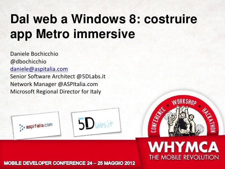 Dal web a Windows 8: costruireapp Metro immersiveDaniele Bochicchio@dbochicchiodaniele@aspitalia.comSenior Software Archit...