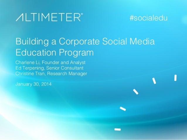 #socialedu!  Building a Corporate Social Media Education Program! Charlene Li, Founder and Analyst! Ed Terpening, Senior C...