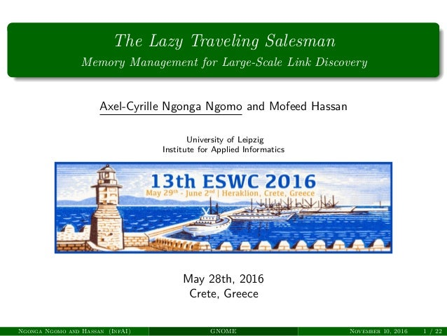 The Lazy Traveling Salesman Memory Management for Large-Scale Link Discovery Axel-Cyrille Ngonga Ngomo and Mofeed Hassan U...