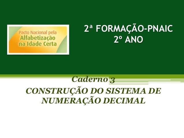 2ª FORMAÇÃO-PNAIC 2º ANO Caderno 3 CONSTRUÇÃO DO SISTEMA DE NUMERAÇÃO DECIMAL
