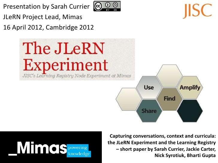 Presentation by Sarah CurrierJLeRN Project Lead, Mimas16 April 2012, Cambridge 2012                                 Captur...