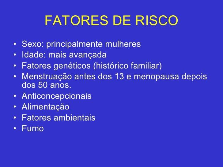 FATORES DE RISCO <ul><li>Sexo: principalmente mulheres </li></ul><ul><li>Idade: mais avançada </li></ul><ul><li>Fatores ge...