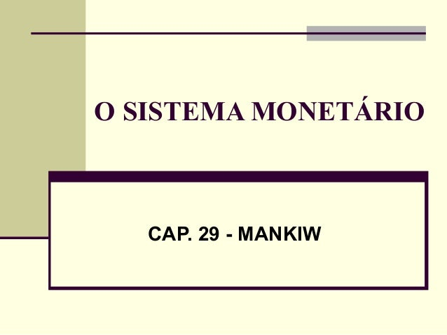 O SISTEMA MONETÁRIO CAP. 29 - MANKIW