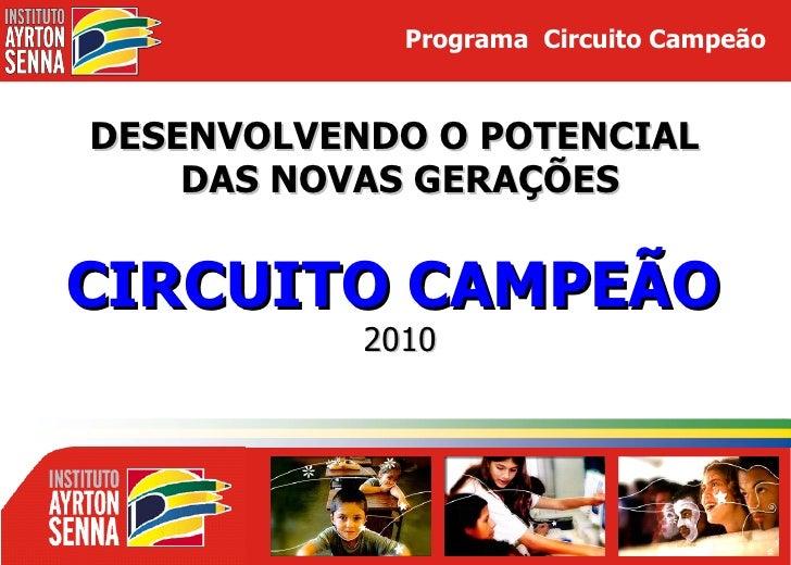 DESENVOLVENDO O POTENCIAL  DAS NOVAS GERAÇÕES CIRCUITO CAMPEÃO   2010 Programa  Circuito Campeão