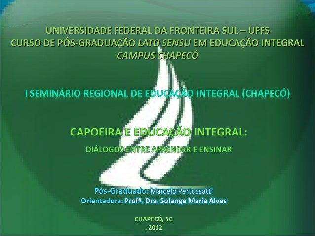 Marcelo Pertussatti | Curso de Pós-Graduação Lato Sensu em Educação Integral | Capoeira e Educação Integral Diálogos entre...