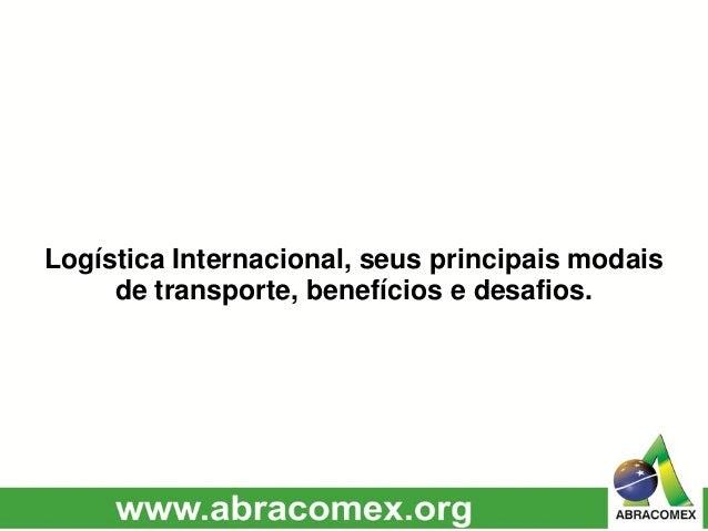 Logística Internacional, seus principais modais de transporte, benefícios e desafios.