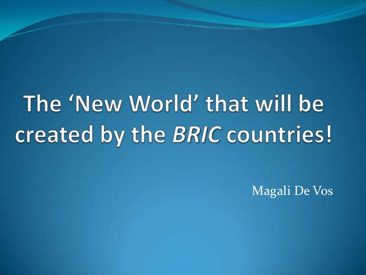 The 'New World' that will be created by the BRIC countries!<br />Magali De Vos<br />