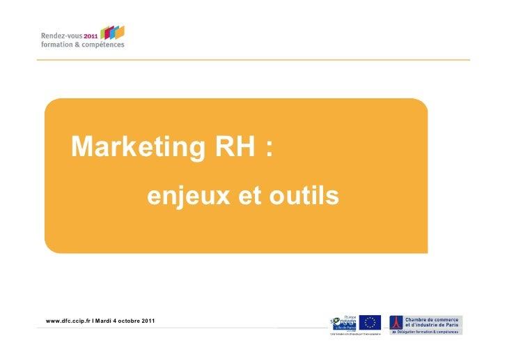Marketing RH :                                    enjeux et outilswww.dfc.ccip.fr |IPage 1 4 octobre 2011www.dfc.ccip.fr M...