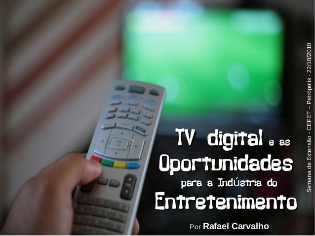 TV digitalTV digital e ase as OportunidadesOportunidades para a Ind stria doúpara a Ind stria doú EntretenimentoEntretenim...
