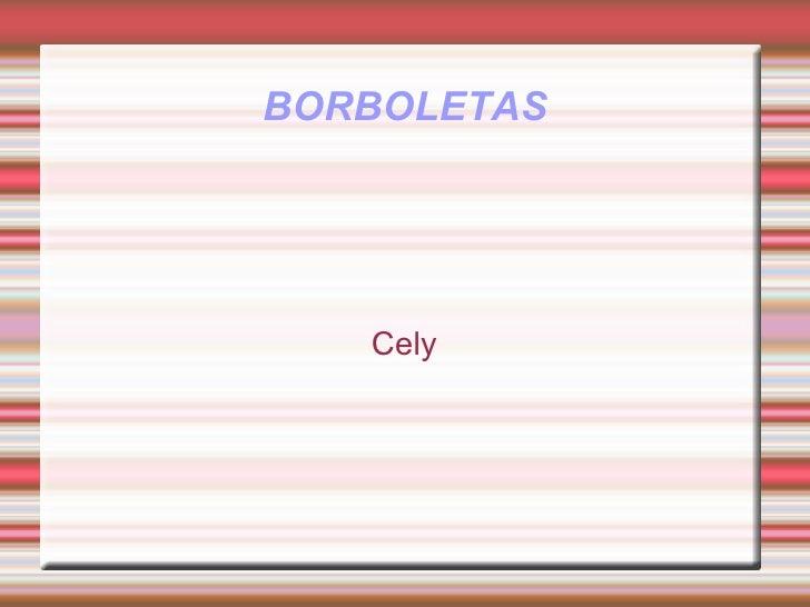 BORBOLETAS Cely