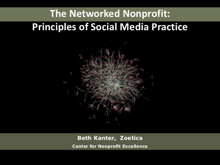 The Networked Nonprofit:Principles of Social Media Practice<br />Beth Kanter,  Zoetica<br />Center for Nonprofit Excellenc...