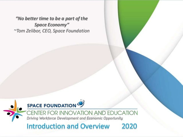 """""""No better time to be a part of the Space Economy"""" ~Tom Zelibor, CEO, Space Foundation Introduction and Overview 2020"""