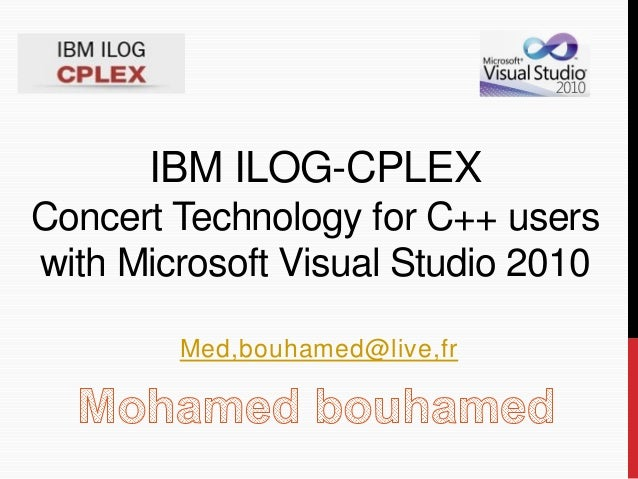 IBM ILOG-CPLEX Concert Technology for C++ users with Microsoft Visual Studio 2010 Med,bouhamed@live,fr