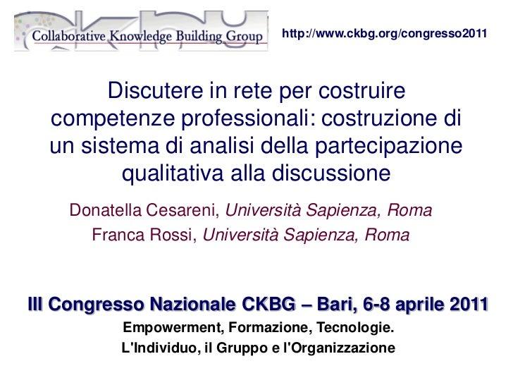 http://www.ckbg.org/congresso2011        Discutere in rete per costruire  competenze professionali: costruzione di  un sis...