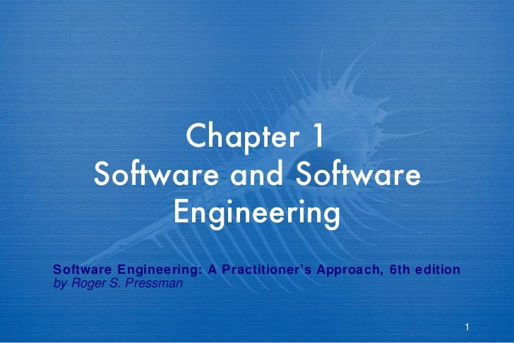 Chapter 1     Software and Software          EngineeringSoftware Engineering: A Practitioner's Approach, 6th editionby Rog...