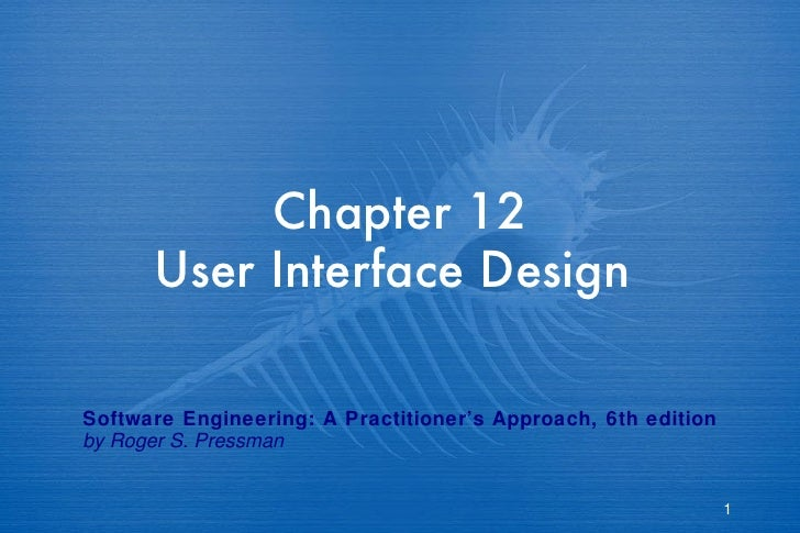 Chapter 12 User Interface Design  Software Engineering: A Practitioner's Approach, 6th edition by Roger S. Pressman