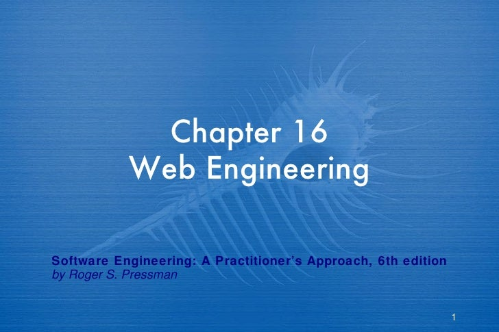 Chapter 16  Web Engineering  Software Engineering: A Practitioner's Approach, 6th edition by Roger S. Pressman