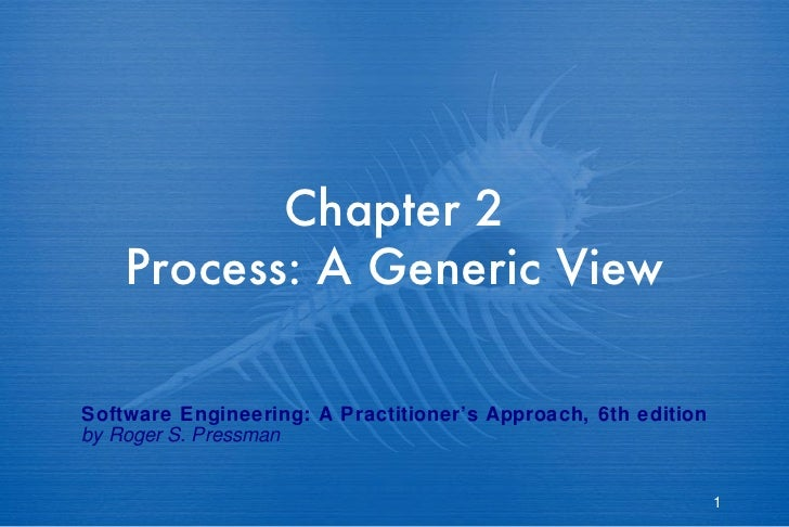 Chapter 2 Process: A Generic View Software Engineering: A Practitioner's Approach, 6th edition by Roger S. Pressman