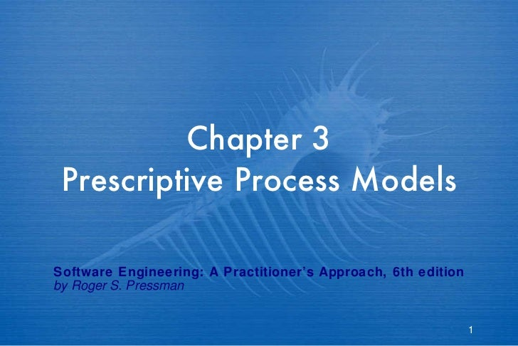 Chapter 3 Prescriptive Process Models Software Engineering: A Practitioner's Approach, 6th edition by Roger S. Pressman