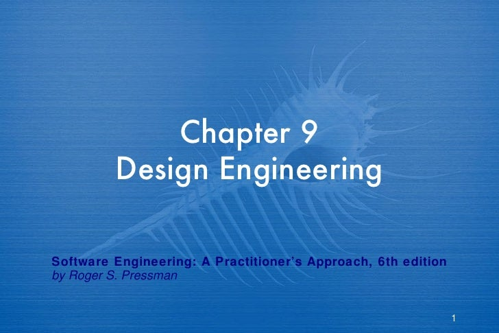 Chapter 9 Design Engineering Software Engineering: A Practitioner's Approach, 6th edition by Roger S. Pressman