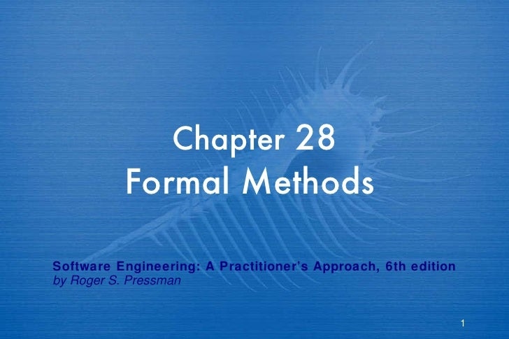 Chapter  28 Formal Methods   Software Engineering: A Practitioner's Approach, 6th edition by Roger S. Pressman