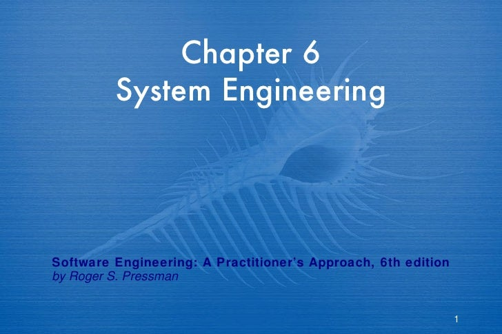 Chapter 6 System Engineering Software Engineering: A Practitioner's Approach, 6th edition by Roger S. Pressman
