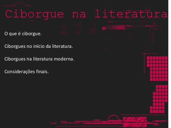 v Ciborgue na literatura <ul><li>O que é ciborgue. </li></ul><ul><li>Ciborgues no início da literatura. </li></ul><ul><li>...